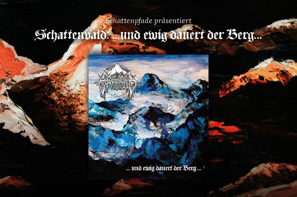 Schattenvald - ...und ewig dauert der Berg...